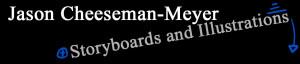 Jason Cheeseman-Meyer: Storyboards and Illustration